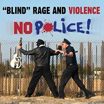 Blind Rage and Violence   No Police!