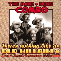 The Dave and Deke Combo: There's Nothing Like an Old Hillbilly: Lost and Found Treasures 1991–2005